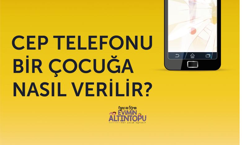 Photo of Cep Telefonu Bir Çocuğa Nasıl Verilir?